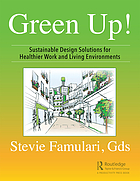 Green up! : sustainable design solutions for healthier work and living environments