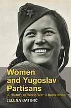Women and partisan resistance in Yugoslavia during World War II.