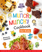 The munchy munchy cookbook for kids : essential skills and recipes every young chef should know
