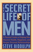 The secret life of men : a practical guide to helping men discover health, happiness, and deeper personal relationships