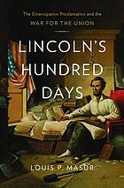 Lincoln's Hundred Days : the emancipation proclamation and the war for the Union