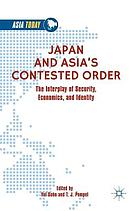 Japan and Asia's Contested Order : the Interplay of Security, Economics, and Identity