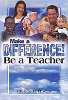 Make a difference! ; be a teacher