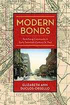 Modern Bonds : Redefining Community in Early Twentieth-Century St. Paul.