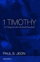1 Timothy, Volume 2 : a Charge to God's Missional Household.