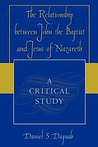 The relationship between John the Baptist and Jesus of Nazareth : a critical study