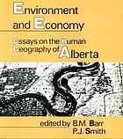 Environment and economy : essays on the human geography of Alberta
