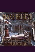 Make believe : a Terry Dowling reader.