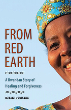 From red earth : a Rwandan story of healing and forgiveness