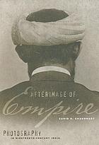 Afterimage of empire : photography in nineteenth-century India