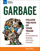 Garbage : follow the path of your trash : with environmental science activities for kids