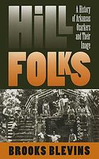 Hill folks : a history of Arkansas Ozarkers et their image