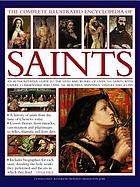 The complete illustrated encyclopedia of saints : an authoritative visual guide to the lives and works of over 500 saints, with expert commentary and over 500 beautiful paintings, statues & icons
