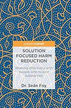 Solution focused harm reduction : working effectively with people who misuse substances