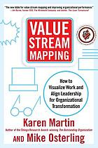 Value stream mapping : how to visualize work flow and align people for organizational transformation using lean business practices to transform office and service environments