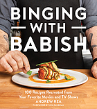 Binging with Babish : 100 recipes recreated from your favorite movies and TV shows