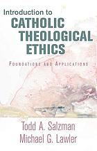 Introduction to Catholic theological ethics : foundations and applications