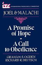 A promise of hope, a call to obedience : a commentary on the books of Joel and Malachi
