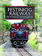 Festiniog Railway : the Spooner era and after 1830-1920