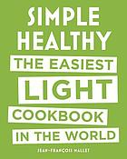 Simple Healthy : the Easiest Light Cookbook in the World.
