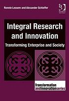Integral Research and Innovation : Transforming Enterprise and Society.