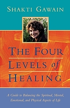 The four levels of healing : a guide to balancing the spiritual, mental, emotional, and physical aspects of life