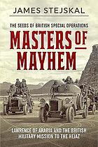 Masters of mayhem : Lawrence of Arabia and the British military mission to the Hejaz