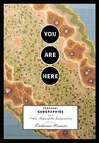 You are here : personal geographies and other maps of the imagination