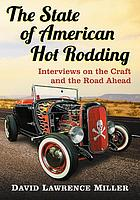 The state of American hot rodding : interviews on the craft and the road ahead