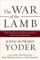 The war of the lamb : the ethics of nonviolence and peacemaking