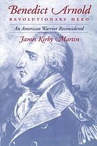 Benedict Arnold, revolutionary hero : an American warrior reconsidered