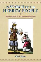 In search of the Hebrew people : Bible and nation in the German Enlightenment