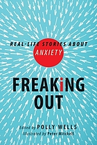 Freaking out : real-life stories about anxiety