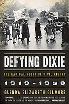 Defying Dixie : the radical roots of civil rights, 1919-1950