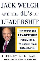 Jack Welch and the 4E's of leadership : how to put GE's leadership formula to work in your organization