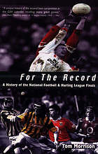 For the record : a history of the National Football and Hurling League Finals