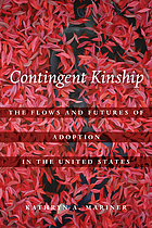 Contingent kinship : the flows and futures of adoption in the United States