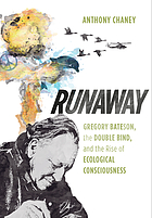 Runaway : Gregory Bateson, the double bind, and the rise of ecological consciousness