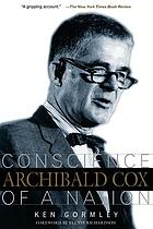 Archibald Cox : conscience of a nation