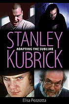 Stanley Kubrick : adapting the sublime