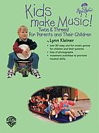 Kids make music! : twos & threes! for parents and their children