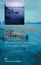 A rehabilitated estuarine ecosystem : the environment and ecology of the Thames estuary