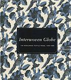 Interwoven globe : the worldwide textile trade, 1500-1800