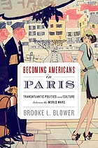 Becoming Americans in Paris : transatlantic politics and culture between the World Wars