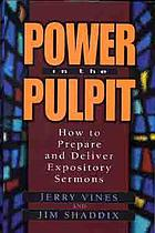 Power in the pulpit : how to prepare and deliver expository sermons