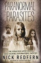 Paranormal parasites : the voracious appetite of soul-sucking supernatural entities