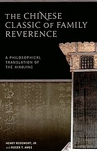 The Chinese classic of family reverence a philosophical translation of the Xiaojing