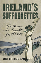 Irelands suffragettes - the women who fought for the vote.