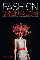 Fashion and orientalism : dress, textiles and culture from the 17th to the 21st century