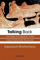 Talking back : the idea of civilization in the India nationalist discourse